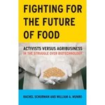 Fighting for the Future of Food: Activists versus Agribusiness in the Struggle over Biotechnology