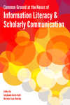 Common Ground at the Nexus of Information Literacy and Scholarly Communication by Stephanie Davis-Kahl and Merinda Kaye Hensley