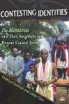 Contesting Identities: The Mijikenda and Their Neighbors in Kenyan Coastal Society by Rebecca Gearhart and Linda Giles