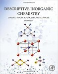 Descriptive Inorganic Chemistry, Third Edition by James E. House and Kathleen A. House