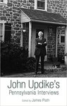John Updike's Pennsylvania Interviews by James Plath
