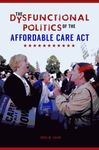 The Dysfunctional Politics of the Affordable Care Act by Greg Shaw
