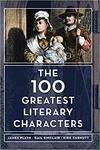 The 100 Greatest Literary Characters by James Plath, Gail Sinclair, and Kirk Curnutt