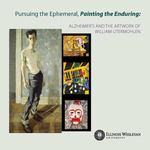 Pursuing the Ephemeral, Painting the Enduring: Alzheimer's and the Artwork of William Utermohlen by William Utermohlen, Jonathan Green, Mignon A. Montpetit, Joanne Diaz, Wendy Kooken, Noel Kerr, Jean M. Kerr, Mark Criley, Kent Cook, and William Hudson